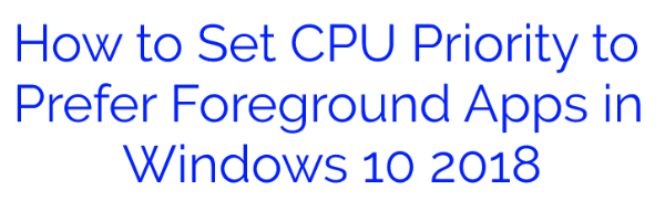 How to Set CPU Priority to Foreground Apps in 2018